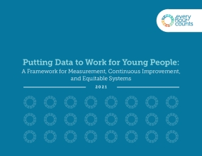 Putting Data to Work for Young People: A Framework for Measurement, Continuous Improvement, and Equitable Systems