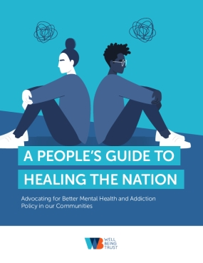 A People's Guide to Healing the Nation: Advocating for Better Mental Health and Addiction Policy in our Communities